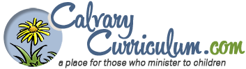 Calvary Curriculum   A place for those who minister to children